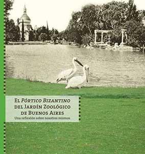 El Pórtico Bizantino del Jardín Zoológico de Buenos Aires